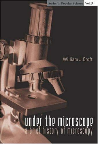 Under the Microscope: A Brief History of Microscopy by William J. Croft