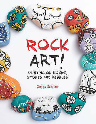 Rock Art!. Painting on Rocks, Stones and Pebbles by Scicluna, Denise (Paperback