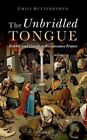 The Unbridled Tongue: Babble and Gossip in Renaissance France by Emily Butterworth (Hardback, 2016)