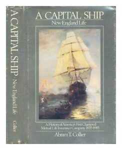 A capital ship : New England Life : a history of America's first chartered...