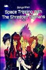 Space Tripping with the Shredded Orphans by Sonya Rhen (Paperback / softback, 2013)