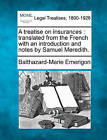 A Treatise on Insurances: Translated from the French with an Introduction and Notes by Samuel Meredith. by Balthazard-Marie Emerigon (Paperback / softback, 2010)