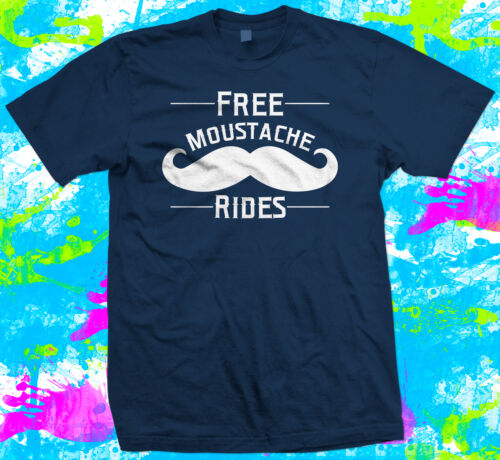 6 colour options Free Moustache Rides T Shirt Small to 3XL Hipster