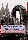 Dem Führer gehorsam: Christen an die Front (2005, Kunststoffeinband)