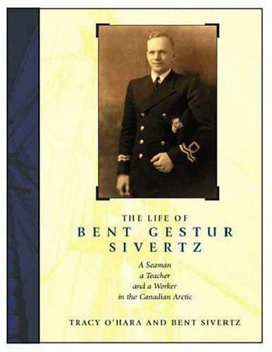The Life of Bent Gestur Sivertz : A Seaman, a Teacher and a Worker in the...