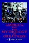 America and The Mythology of Greatness 9780595326914 by Joseph APRILE Book