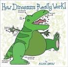 How Dinosaurs Really Work! by Alan Snow (Hardback, 2013)