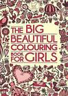 The Big Beautiful Colouring Book for Girls by Nellie Ryan, Ann Kronheimer, Katy Jackson, Hannah Davies, Kimberley Scott (Paperback, 2013)
