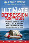 The Ultimate Depression Survival Guide: Protect Your Savings, Boost Your Income, and Grow Wealthy Even in the Worst of Times by Martin D. Weiss (Paperback, 2010)