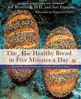 The New Healthy Bread in Five Minutes a Day: Revised and Updated with New Recipes by Jeff Hertzberg, Zoe Francois (Hardback, 2016)