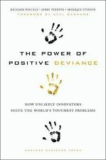 The Power of Positive Deviance : How Unlikely Innovators Solve the World's Toughest Problems by Richard Pascale, Monique Sternin and Jerry Sternin (2010, Hardcover)