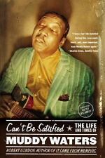 Can't Be Satisfied : The Life and Times of Muddy Waters by Robert Gordon (2003, Paperback, Reprint)