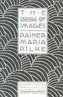 The Book of Images by Rainer Maria Rilke Edward Snow 086547477 X 0000 Paperback
