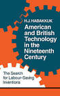American and British Technology in the Nineteenth Century: The Search for Labour Saving Inventions by H.J. Habakkuk (Paperback, 1967)