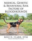Medical, Genetic & Behavioral Risk Factors of Bloodhounds by DVM Ross D Clark (Paperback / softback, 2015)