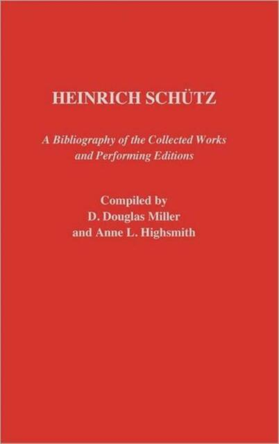 Heinrich Schutz: A Bibliography Of The Collected Works And Performing Editi...