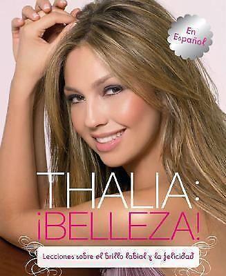 Thalia: !Belleza! (Spanish): Lecciones sobre el lapiz labial y la felicidad (Spa