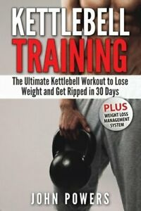 Kettlebell: The Ultimate Kettlebell Workout to Lose Weight and Get Ripped in 30