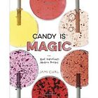 Candy Is Magic: Real Ingredients, Modern Recipes by Jami Curl (Hardback, 2017)