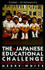 The Japanese Educational Challenge: A Commitment to Children by Merry I. White (Paperback, 1988)
