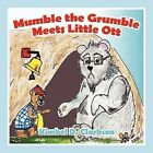 Mumble the Grumble Meets Little Ott by Kimbel D. Clarkson (Paperback, 2011)