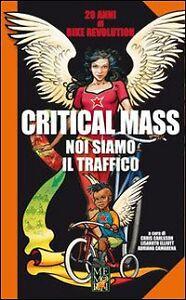 Critical Mass noi siamo il traffico 20 anni di bike revolution Memori ed.