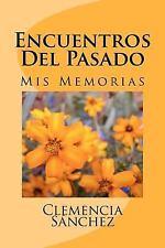 Encuentros Del Pasado : Mis Memorias by Clemencia Sánchez (2011, Paperback)