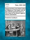 Charge of the Lord Chief Justice of England to the Grand Jury at the Central Criminal Court, in the Case of the Queen Against Nelson and Brand by Frederick Cockburn (Paperback / softback, 2012)