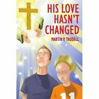 His Love Hasn't Changed by Martin P Trudell (Paperback, 2007)