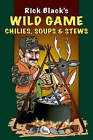 Wild Game Chilies, Soups and Stews by Rick Black (Paperback, 2006)