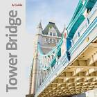 Tower Bridge: A Souvenir Guide by Tower Bridge (Paperback, 2016)