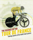 The Science of the Tour de France: Training Secrets of the World's Best Cyclists by James Witts (Paperback, 2016)