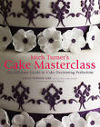 Mich Turner's Cake Masterclass: The Ultimate Guide to Cake Decorating Perfection by Mich Turner (Hardback, 2011)