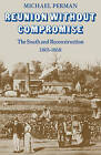 Reunion without Compromise: the South and Reconstruction, 1865-1868 by Michael Perman (Paperback, 1973)