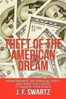 Theft of the American Dream: Understanding the Financial Crisis - And What You Can Do to Salvage Your Legacy by J F Swartz (Paperback / softback, 2012)
