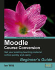 Moodle Course Conversion: Beginner's Guide by Ian Wild (Paperback, 2008)