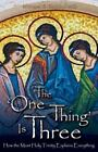 The One Thing Is Three : How the Most Holy Trinity Explains Everything by Michael E. Gaitley MIC (2012, Paperback)