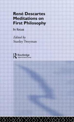 Rene Descartes' Meditations on First Philosophy In Focus: By Tweyman, S.