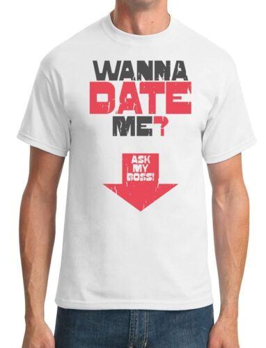 Wanna Date Me Ask My Boss Mens T-Shirt