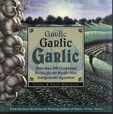 Garlic, Garlic, Garlic: More than 200 Exceptional Recipes for the World's Most