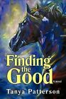 Finding the Good by Tanya Patterson (Paperback / softback, 2011)