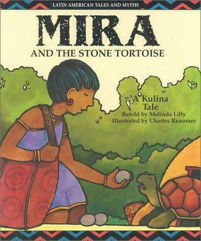 Mira and the Stone Tortoise : A Kulina Tale by Charles Reasoner; Melinda Lilly