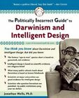 Politically Incorrect Guide to Darwinism and Intelligent Design by Jonathan Wells (Paperback, 2006)
