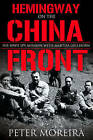 Hemingway on the China Front: His WWII Spy Mission with Martha Gellhorn by Peter Moreira (Paperback, 2007)