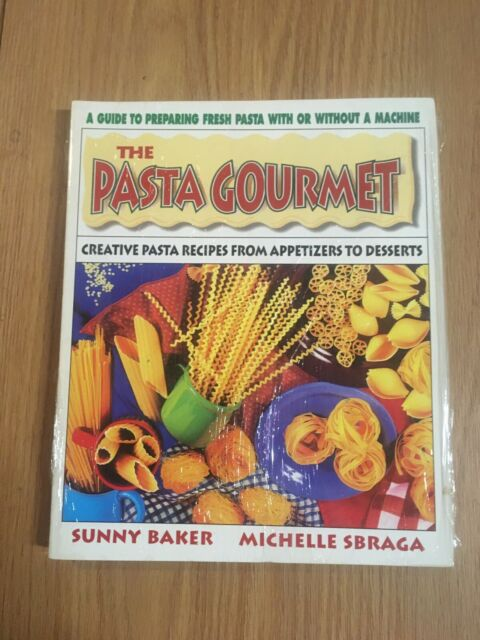 The Pasta Gourmet : Creative Pasta Recipes from Appetizers to Desserts by...