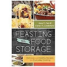 Feasting on Food Storage: Delicious and Healthy Recipes for Everyday Cooking by