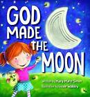 God Made the Moon by Dr Mary Manz Simon (Board book, 2016)