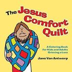 The Jesus Comfort Quilt: A Coloring Book for Kids and Adults Grieving a Loss by Jane Van Antwerp (Paperback / softback, 2013)