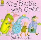 The Trouble with Gran by Babette Cole (Paperback, 1988)