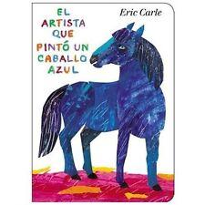 El Artista Que Pinto un Caballo Azul by Eric Carle (2013, Board Book)